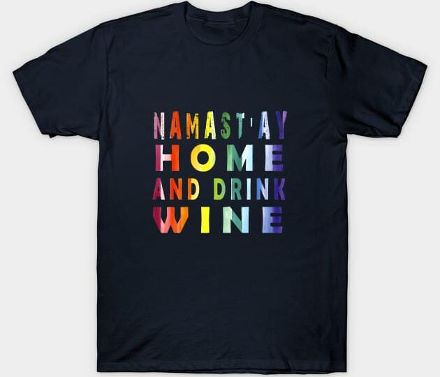 Namast'ay Home and Drink Wine T-Shirt navy color